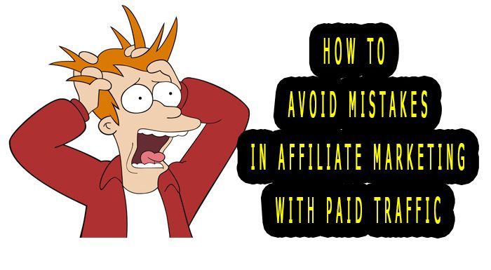 How to avoid mistakes in Affiliate Marketing with Paid Traffic