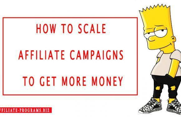 How to scale your affiliate campaigns to get more money in 2020
